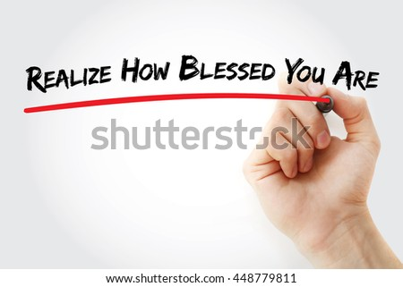 Hand writing Realize How Blessed You Are with marker, concept background - stock photo