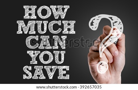 Hand writing the text: How Much Can You Save? - stock photo