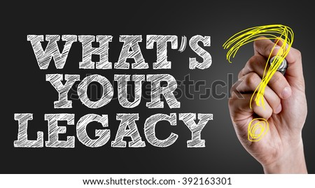 Hand writing the text: Whats Your Legacy? - stock photo