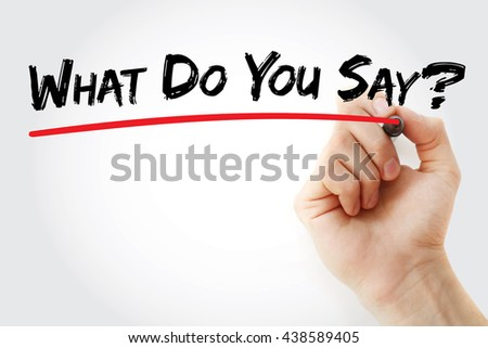 Hand writing What Do You Say with marker, business concept background - stock photo