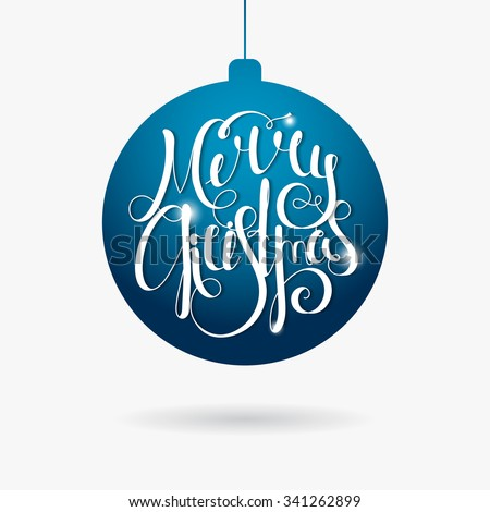 Hand written calligraphic inscription Merry Christmas in paper style on blue Christmas ball. Design element for banner, card, invitation, postcard, template, vignette. Raster copy of vector file. - stock photo