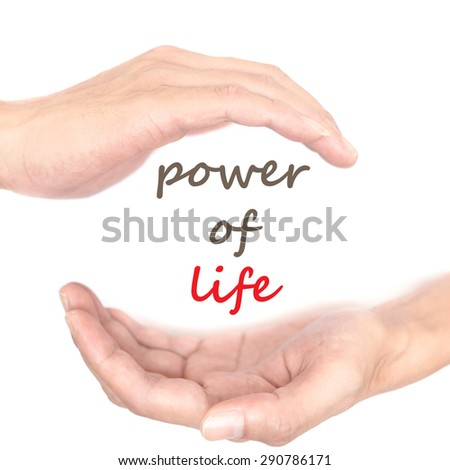 Hands concept for 'power of life'. Quote is between right and left hand - stock photo