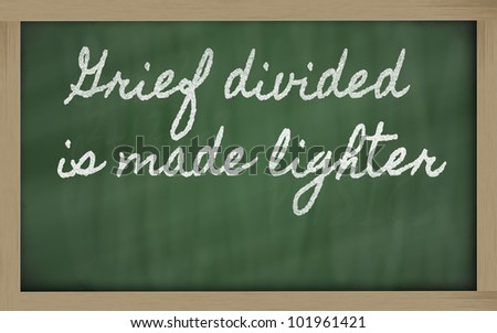 handwriting blackboard writings - Grief divided is made lighter