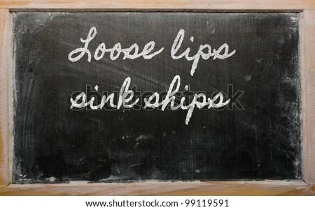 handwriting blackboard writings - Loose lips sink ships - stock photo