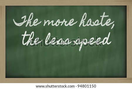 handwriting blackboard writings - The more haste, the less speed