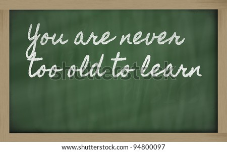 handwriting blackboard writings - You are never too old to learn