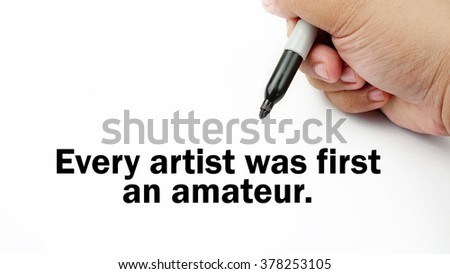 "Handwriting of inspirational motivation quotes ""every artist was first an amateur"". This quotes use to motivate people to always strive for success."
