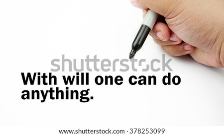 "Handwriting of inspirational motivation quotes ""With will one can do anything"". This quotes use to motivate people to always strive for success."