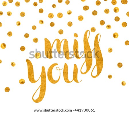 Handwritten calligraphic gold textured inscription Miss you on white background with golden dots. Lettering for postcard, Valentine day card, greeting card, save the date. Raster copy of vector file. - stock photo