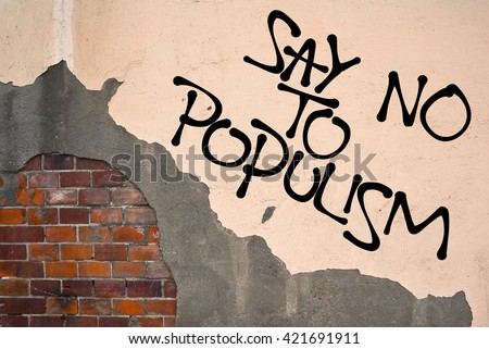 Handwritten graffiti Say No To Populism sprayed on the wall, anarchist aesthetics. Appeal to fight against populist political parties and candidates during parliamentary and presidential elections - stock photo