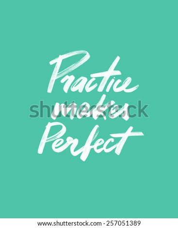 Handwritten quote. Practice makes perfect. Inspiring art print with hand lettering  - stock photo