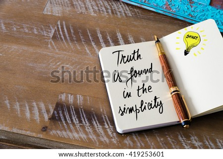 Handwritten text Truth Is Found In The Simplicity with fountain pen on notebook. Concept image with copy space available. - stock photo
