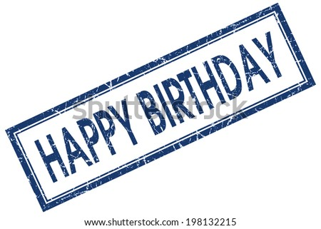 Happy birthday blue square grungy stamp isolated on white background - stock photo