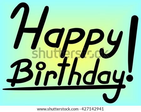 Happy Birthday Brush Script Style Hand lettering. Retro Vintage Custom Typographic Composition . Original Hand Crafted Design. Calligraphic Phrase. Original Drawn Raster Illustration. - stock photo