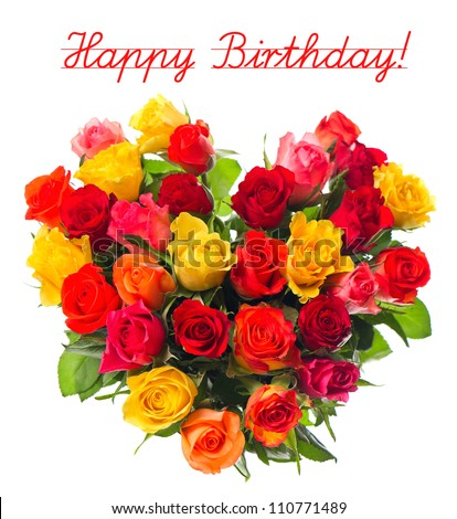Happy Birthday! card concept, bouquet of colorful assorted roses in heart shape on white background - stock photo