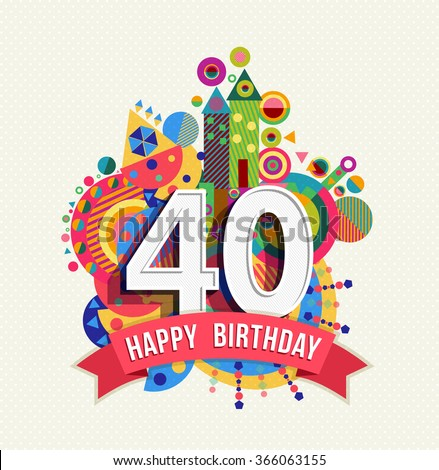 Happy Birthday forty 40 year fun celebration greeting card with number, text label and colorful geometry design. - stock photo