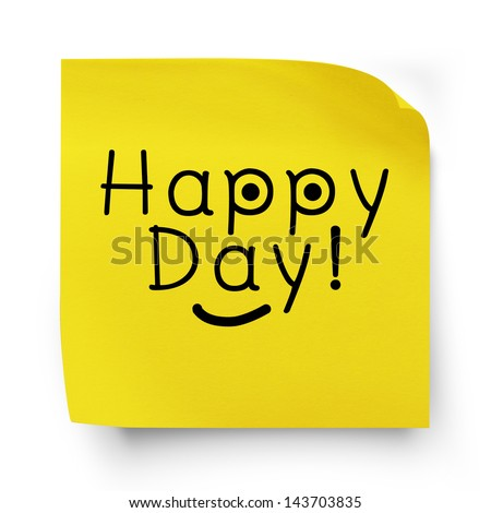 Happy day note message on yellow sticker paper note isolated on white with clipping  path