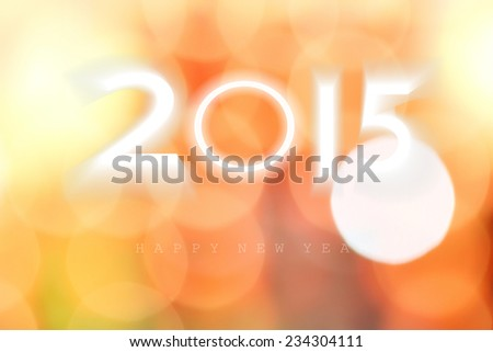 Happy new year 2015,Bokeh orange and white background. - stock photo