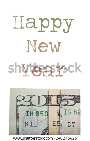 Happy New Year 2015 written with dollar banknotes, isolated on white background - stock photo
