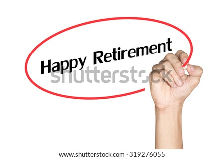 Happy Retirement Men arm writing text with highlighter pen on white background - stock photo