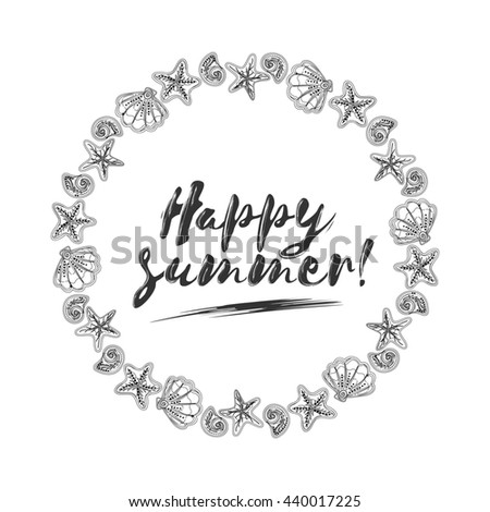Happy summer brush lettering composition. See shells and starfish wreath. Black and white stamp. - stock photo