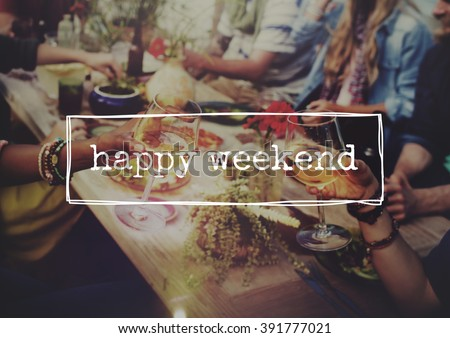 Happy Weekend Relaxation Free Celebration Enjoy Concept - stock photo