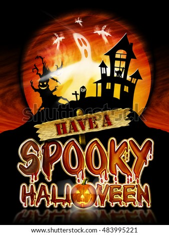 Have a Spooky Halloween Chrome Lettering with flying Ghosts, Haunted House and Pumpkin Graphic.