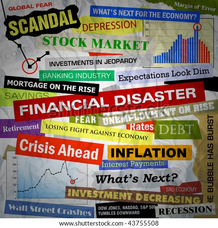 Headlines of the bad business economy and economic disaster cutouts in various fonts and colors. There are also some charts and graphs.