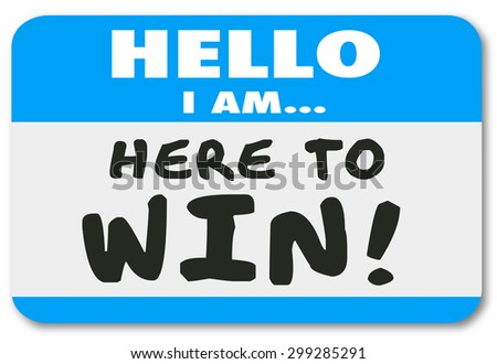 Hello I Am Here to Win nametag or sticker to show your dedication, determination, confidence or positive attitude - stock photo