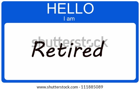 Hello I am in Retired blue name tag sticker making a great concept. - stock photo