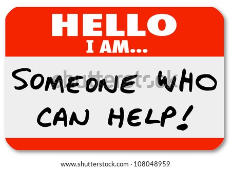 Hello I Am Someone Who Can Help words written on a nametag sticker or label, which could be worn by a therapist, consultant, doctor, or other expert who can solve your problem - stock photo