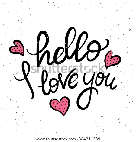 Hello i love you handwritten design element with romantic hearts. Hand drawn lettering quote on white background  for motivation and inspirational poster, t-shirt and banners - stock photo