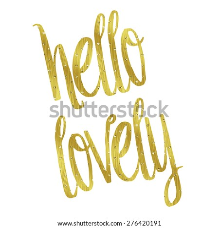 Awesome Hello Lovely Gold Faux Foil Metallic Glitter Inspirational Quote Isolated  On White Background