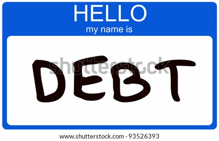 Hello my name is DEBT written on a blue nametag sticker making a great debt concept. - stock photo
