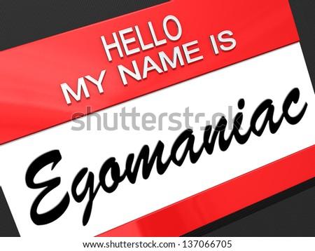 Hello my name is Egomaniac on a nametag. - stock photo