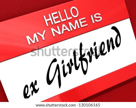 "Hello My Name is ""ex Girlfriend"" on a name tag. - stock photo"