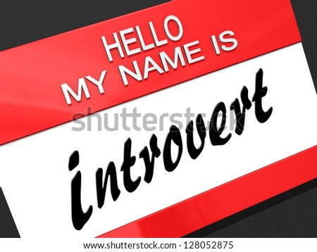 "Hello My Name is ""Introvert"" on a name tag. - stock photo"