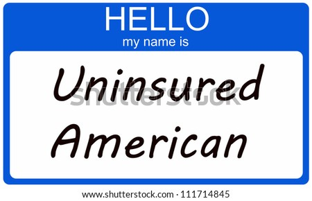 Hello my name is Uninsured American written on a blue and white name tag sticker. - stock photo