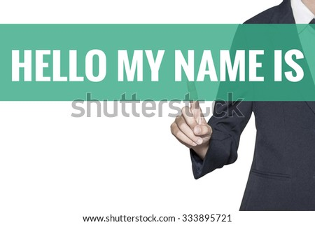 Hello My Name Is word on virtual screen touch by business woman on white background - stock photo