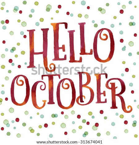 Hello October Painted With Bright Red And Orange Watercolor In Colorful  Watercolor Dots Background. Nice