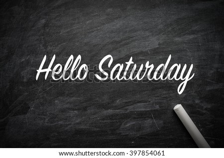 Hello Saturday word on a blackboard