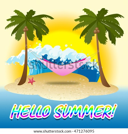 Hello Summer Meaning Sunny Beaches Welcome Greetings