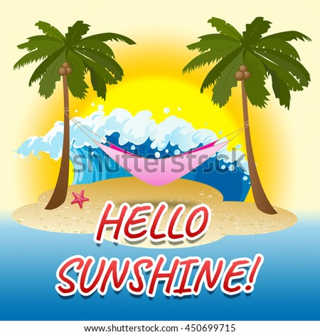 Hello Sunshine Representing Seafront Vacational And Beaches