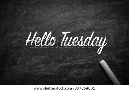 Hello Tuesday word on a blackboard