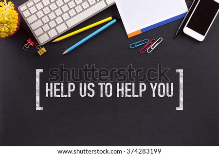 HELP US TO HELP YOU CONCEPT ON BLACKBOARD - stock photo