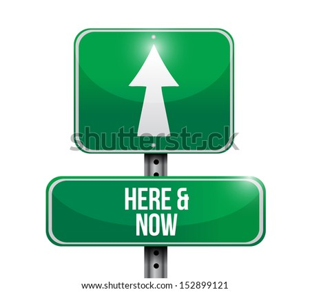 here and now road sign illustration design over a white background - stock photo