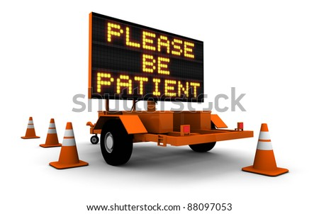 "High resolution 3D render of construction sign message board and cones. ""Please Be Patient""."