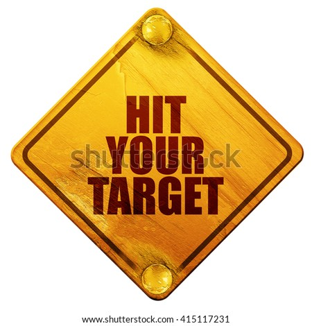 hit your target, 3D rendering, isolated grunge yellow road sign - stock photo