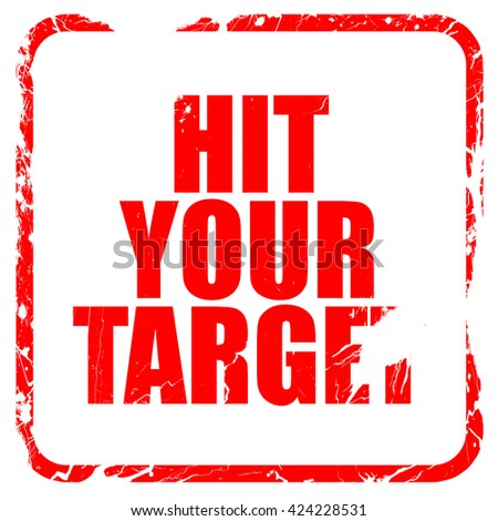 hit your target, red rubber stamp with grunge edges - stock photo