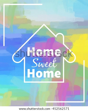 Home sweet home. Colorful background. Design for greeting cards, prints and web projects - stock photo